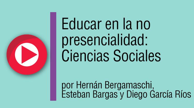 Educar en la no presencialidad: Ciencias Sociales