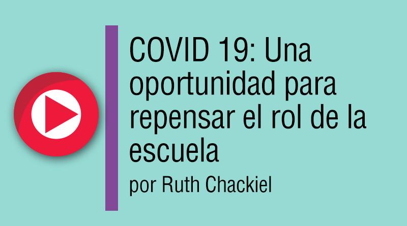 COVID 19: Una oportunidad para repensar el rol de la escuela