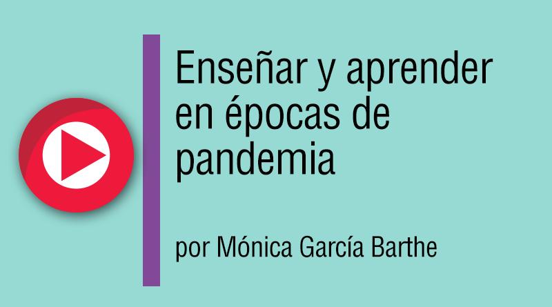 Enseñar y aprender en épocas de pandemia